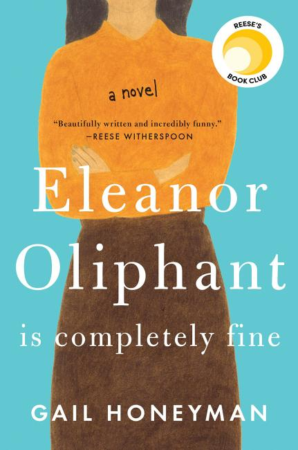 Eleanor Oliphant is Completely Fine, by Gail Honeyman