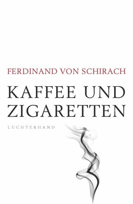 """Cover von """"Kaffee und Zigaretten"""" von Ferdinand von Schirach"""